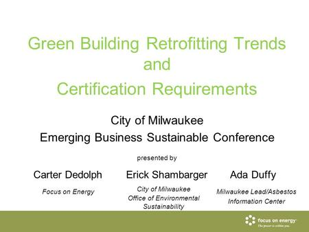 Green Building Retrofitting Trends and Certification Requirements City of Milwaukee Emerging Business Sustainable Conference presented by Carter DedolphErick.