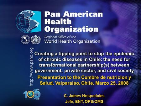 2005 Pan American Health Organization Creating a tipping point to stop the epidemic of chronic diseases <strong>in</strong> Chile: the need for transformational partnership(s)