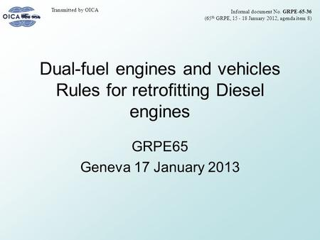 Dual-fuel engines and vehicles Rules for retrofitting Diesel engines GRPE65 Geneva 17 January 2013 Informal document No. GRPE-65-36 (65 th GRPE, 15 - 18.