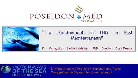 """The Employment of LNG in East Mediterranean"" ""The Employment of LNG in East Mediterranean"" Dr Panayotis Zacharioudakis, R&D Director OceanFinance Efficient."