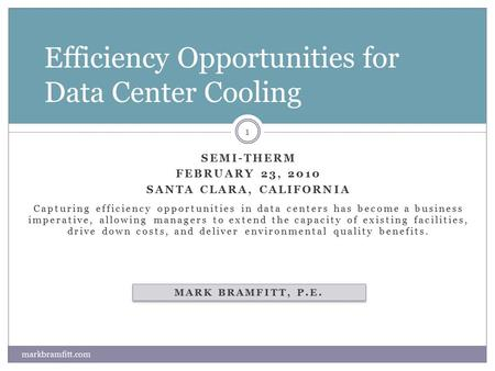 SEMI-THERM FEBRUARY 23, 2010 SANTA CLARA, CALIFORNIA Capturing efficiency opportunities in data centers has become a business imperative, allowing managers.