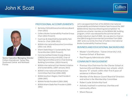 1 John K Scott Senior Executive Managing Director Colliers International Tampa Bay, Southwest Central and Northeast Florida PROFESSIONAL ACCOMPLISHMENTS.