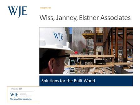Click to edit Master title style OVERVIEW www.wje.com Wiss, Janney, Elstner Associates Solutions for the Built World.