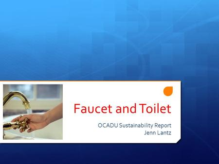 Faucet and Toilet OCADU Sustainability Report Jenn Lantz.