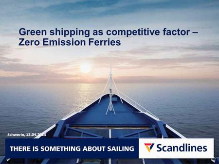 Green shipping as competitive factor – Zero Emission Ferries Schwerin, 12.04.2013.