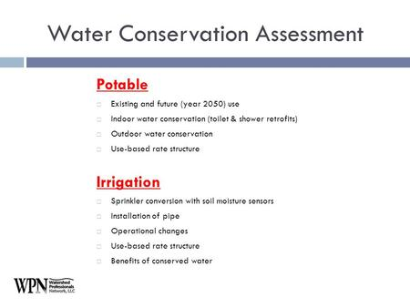 Potable  Existing and future (year 2050) use  Indoor water conservation (toilet & shower retrofits)  Outdoor water conservation  Use-based rate structure.