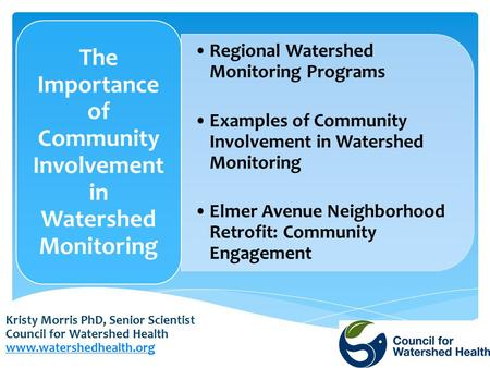 Kristy Morris PhD, Senior Scientist Council for Watershed Health www.watershedhealth.org Regional Watershed Monitoring Programs Examples of Community Involvement.