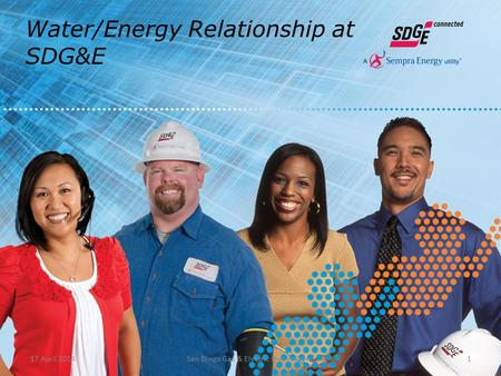 1 Water/Energy Relationship at SDG&E 17 April 2014San Diego Gas & Electric Presentation.