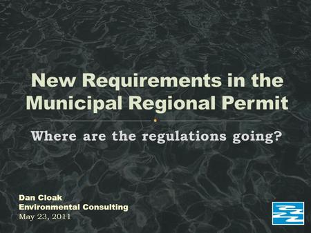 Where are the regulations going? Dan Cloak Environmental Consulting May 23, 2011.