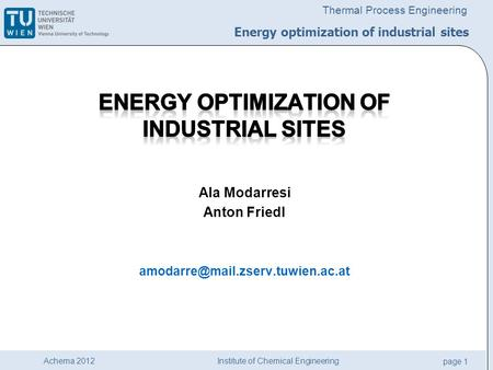 Institute of Chemical Engineering page 1 Achema 2012 Thermal Process Engineering Energy optimization of industrial sites.