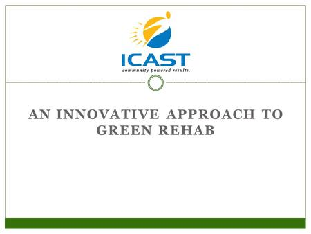 AN INNOVATIVE APPROACH TO GREEN REHAB. Introduction.