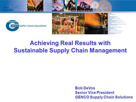Achieving Real Results with Sustainable Supply Chain Management Bob DeVos Senior Vice President GENCO Supply Chain Solutions.