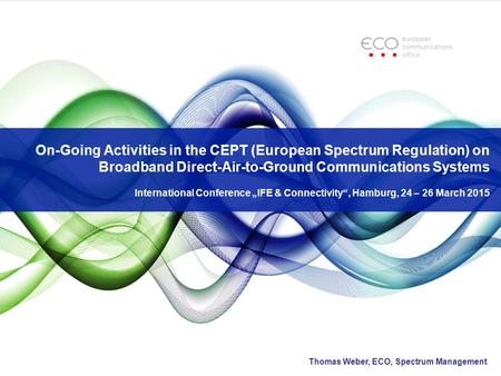 "On-Going Activities in the CEPT (European Spectrum Regulation) on Broadband Direct-Air-to-Ground Communications Systems International Conference ""IFE &"