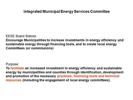 Integrated Municipal Energy Services Committee EESE Board Statute: Encourage Municipalities to increase investments in energy efficiency and sustainable.