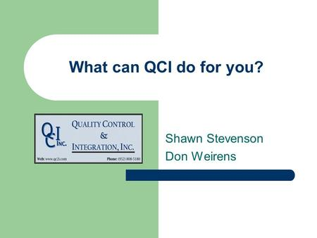 What can QCI do for you? Shawn Stevenson Don Weirens.