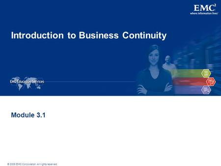 © 2009 EMC Corporation. All rights reserved. Introduction to Business Continuity Module 3.1.