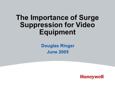 The Importance of Surge Suppression for Video Equipment Douglas Ringer June 2005.