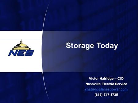 1 Storage Today Victor Hatridge – CIO Nashville Electric Service (615) 747-3735.