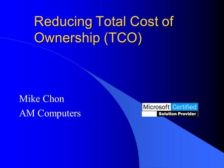 Reducing Total Cost of Ownership (TCO) Mike Chon AM Computers.