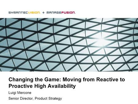 Changing the Game: Moving from Reactive to Proactive High Availability Luigi Mercone Senior Director, Product Strategy.