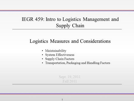 1 Logistics Measures and Considerations IEGR 459: Intro to Logistics Management and Supply Chain Sept. 19, 2011 Fall 2011 Maintainability System Effectiveness.