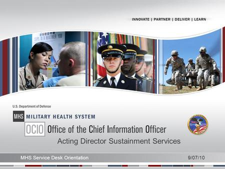9/07/10 MHS Service Desk Orientation Acting Director Sustainment Services.