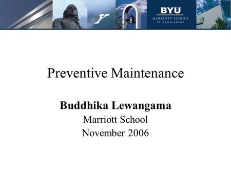 Preventive Maintenance Buddhika Lewangama Marriott School November 2006.
