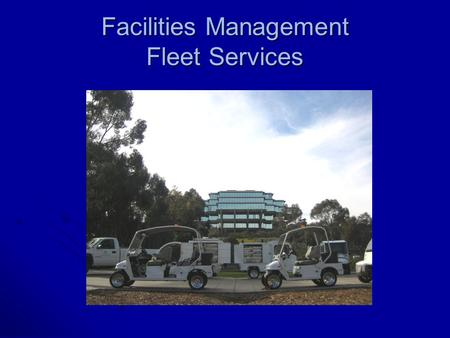 Facilities Management Fleet Services. Mission / Vision UCSD Fleet Services will provide the highest quality service, while operating the most sustainable.