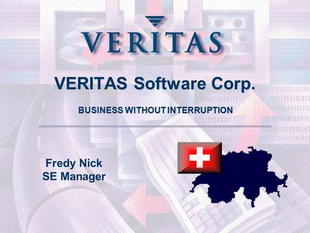 VERITAS Software Corp. BUSINESS WITHOUT INTERRUPTION Fredy Nick SE Manager.