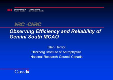 National Research Council Canada Conseil national de recherches Canada Observing Efficiency and Reliability of Gemini South MCAO Glen Herriot Herzberg.