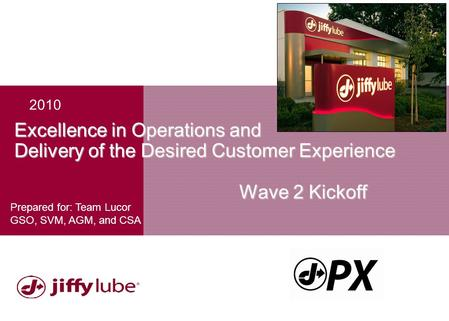 Excellence in Operations and Delivery of the Desired Customer Experience Wave 2 Kickoff Prepared for: Team Lucor GSO, SVM, AGM, and CSA 2010.