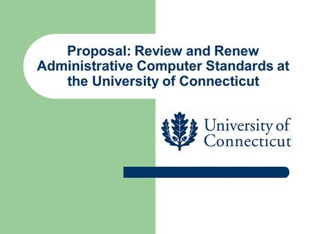 Proposal: Review and Renew Administrative Computer Standards at the University of Connecticut.