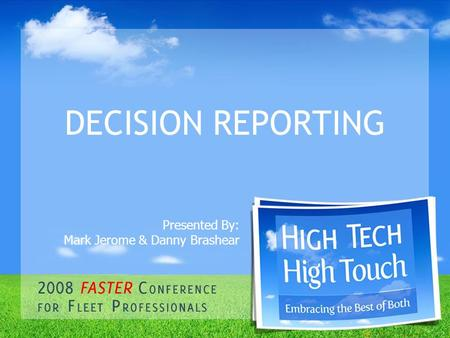 DECISION REPORTING Presented By: Mark Jerome & Danny Brashear.
