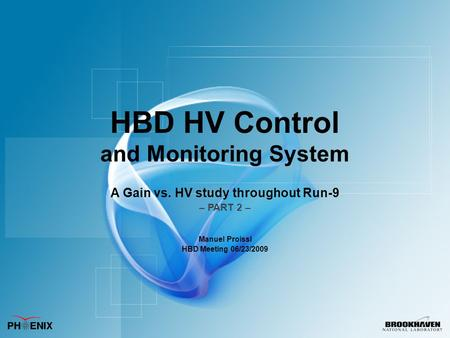 HBD HV Control and Monitoring System A Gain vs. HV study throughout Run-9 – PART 2 – Manuel Proissl HBD Meeting 06/23/2009.