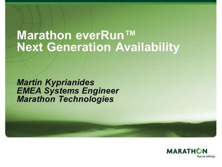 1 Marathon everRun™ Next Generation Availability Martin Kyprianides EMEA Systems Engineer Marathon Technologies.