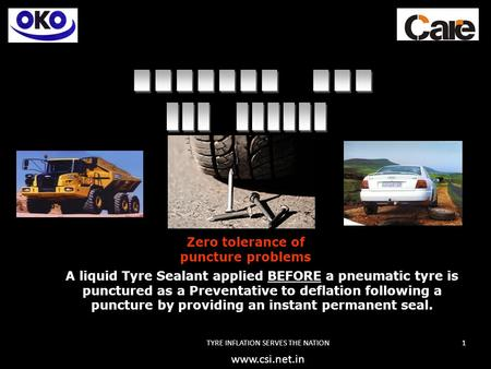 TYRE INFLATION SERVES THE NATION1 A liquid Tyre Sealant applied BEFORE a pneumatic tyre is punctured as a Preventative to deflation following a puncture.
