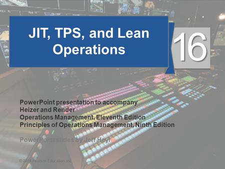 © 2014 Pearson Education, Inc.16 - 1 JIT, TPS, and Lean Operations PowerPoint presentation to accompany Heizer and Render Operations Management, Eleventh.
