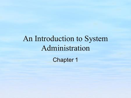 An Introduction to System Administration Chapter 1.