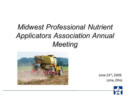 Midwest Professional Nutrient Applicators Association Annual Meeting June 23 rd, 2009. Lima, Ohio.