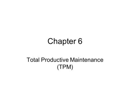 Chapter 6 Total Productive Maintenance (TPM). IT-465 Lean Manufacturing2 Total Productive Maintenance Outcomes –Understand the basics of total productive.