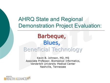 AHRQ State and Regional Demonstration Project Evaluation: Kevin B. Johnson, MD, MS Associate Professor, Biomedical Informatics, Vanderbilt University Medical.