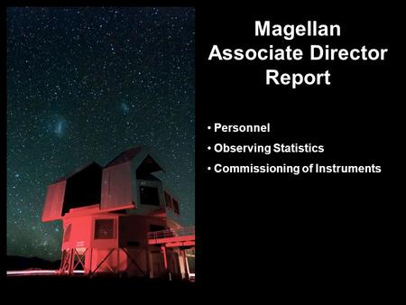 Magellan Associate Director Report Personnel Observing Statistics Commissioning of Instruments.