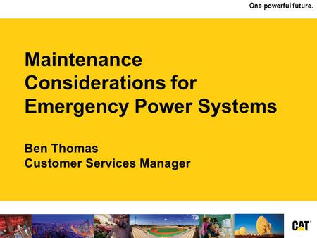 One powerful future. Maintenance Considerations for Emergency Power Systems Ben Thomas Customer Services Manager.