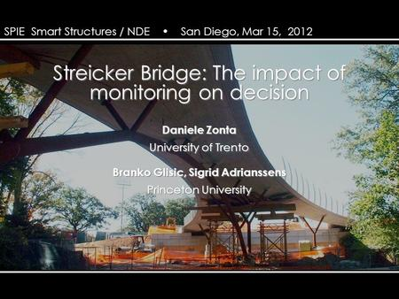 Zonta, glisic & adriaenssens streicker bridge: the impact of monitoring on decision Streicker Bridge: The impact of monitoring on decision Daniele Zonta.