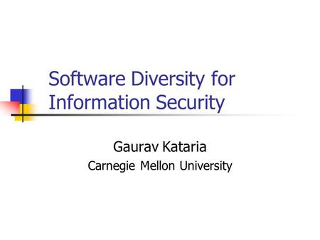 Software Diversity for Information Security Gaurav Kataria Carnegie Mellon University.