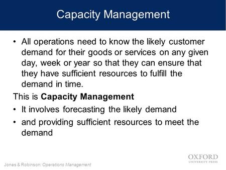 Jones & Robinson: Operations Management All operations need to know the likely customer demand for their goods or services on any given day, week or year.