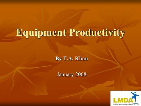 Equipment Productivity By T.A. Khan January 2008.