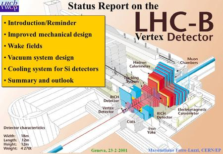 Geneva, 23-01-2001 M. Ferro-Luzzi, CERN/EP Status Report on the Introduction/Reminder Improved mechanical design Wake fields Vacuum system design Cooling.