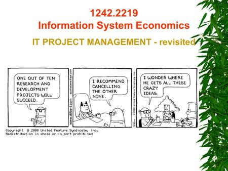 1242.2219 Information System Economics IT PROJECT MANAGEMENT - revisited.