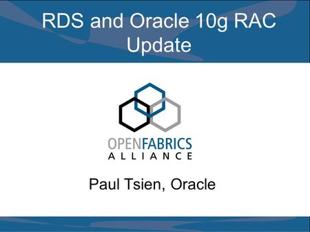 RDS and Oracle 10g RAC Update Paul Tsien, Oracle.